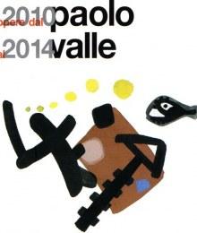 Paolo Valle  Opere dal 2010 al 2014